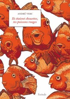 André Vers - Ils étaient chouettes tes poissons rouges