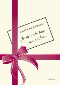 Je ne suis pas un cadeau - Alain Bertrand