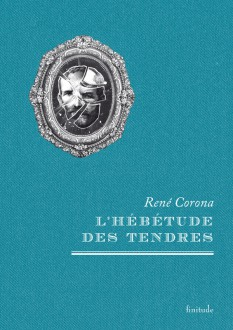 L'hébétude des tendres - René Corona