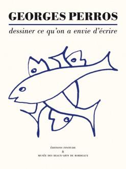 Georges Perros - Dessiner ce qu'on a envie d'écrire