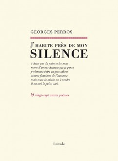 Georges Perros - J'habite près de mon silence