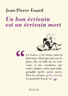 Un bon écrivain est un écrivain mort - Jean-Pierre Enard