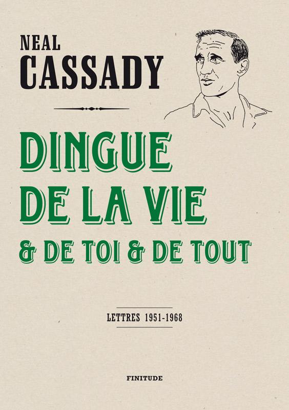 Neal Cassady, Dingue de la vie & de toi & de tout (lettres 1951-1968)