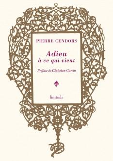 Adieu à ce qui vient - Pierre Cendors
