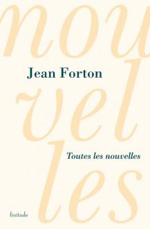 Toutes les nouvelles - Jean Forton