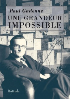 Une grandeur impossible - Paul Gadenne