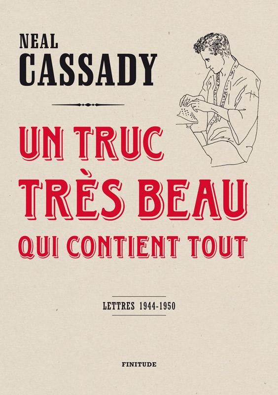 """Couverture du livre de Neal Cassady - """"Un truc très beau qui contient tout"""" - paru aux éditions Finitude"""